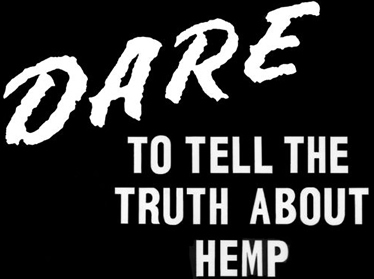 DARE to tell the truth about hemp!